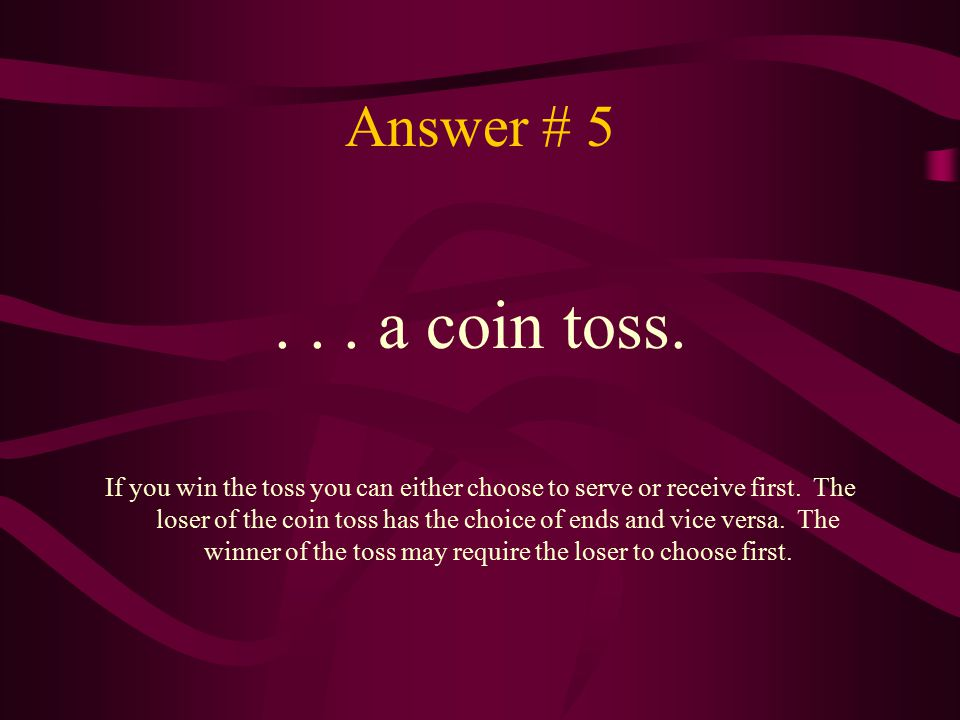 Answer # 5... a coin toss. If you win the toss you can either choose to serve or receive first. The loser of the coin toss has the choice of ends and