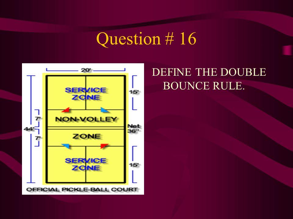 Question # 16 DEFINE THE DOUBLE BOUNCE RULE.
