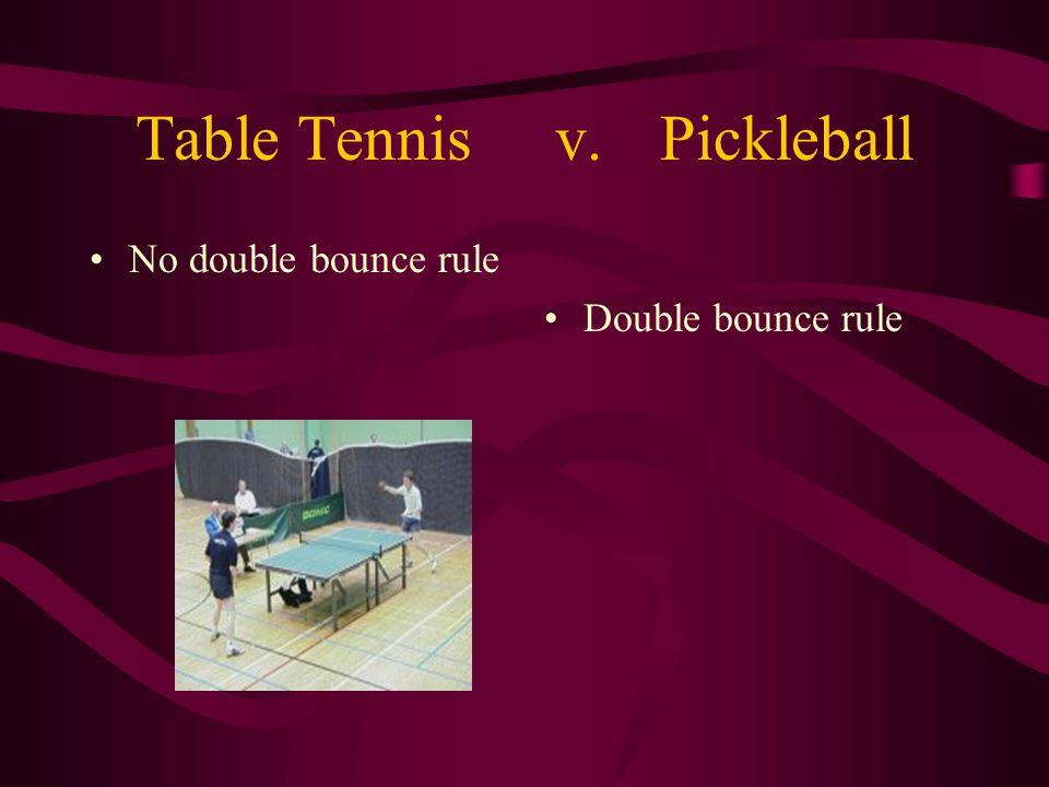 Table Tennisv.Pickleball No double bounce rule Double bounce rule