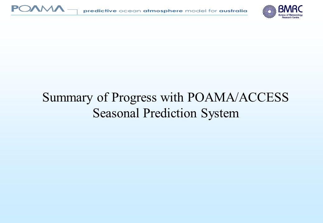 Summary of Progress with POAMA/ACCESS Seasonal Prediction System