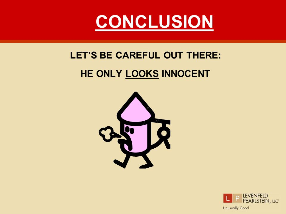 CONCLUSION LET'S BE CAREFUL OUT THERE: HE ONLY LOOKS INNOCENT