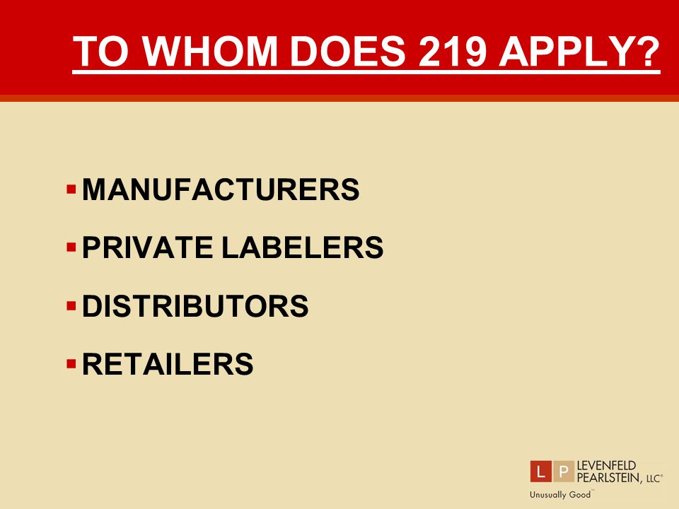 TO WHOM DOES 219 APPLY  MANUFACTURERS  PRIVATE LABELERS  DISTRIBUTORS  RETAILERS