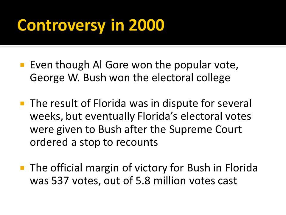  Even though Al Gore won the popular vote, George W.