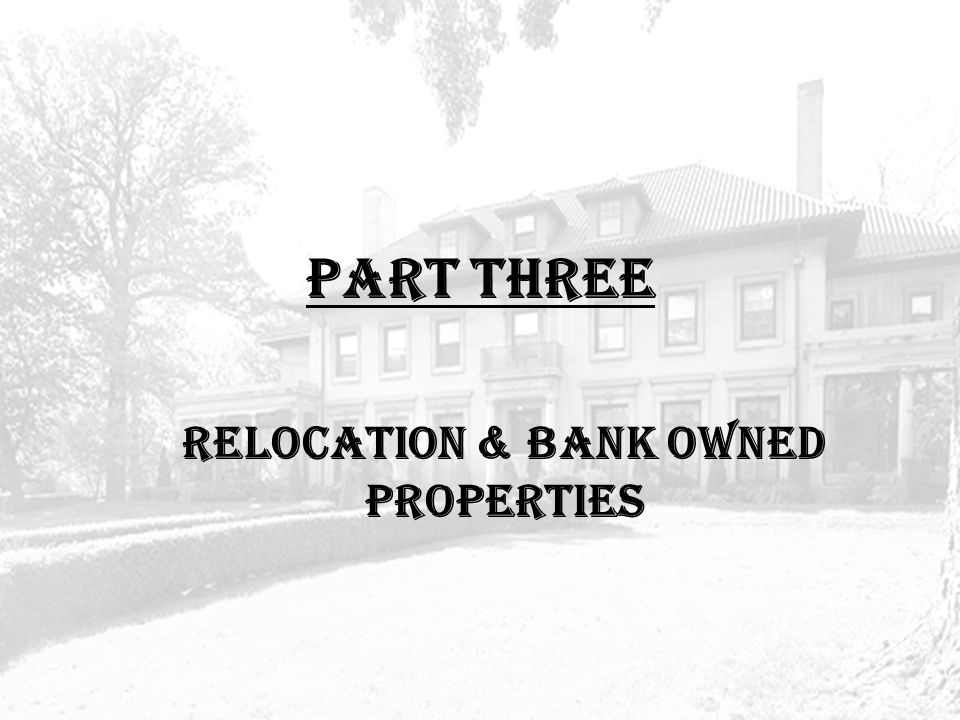 PART THREE RELOCATION & BANK OWNED PROPERTIES