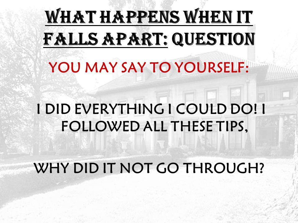 What Happens When it Falls Apart: QUESTION YOU MAY SAY TO YOURSELF: I DID EVERYTHING I COULD DO.