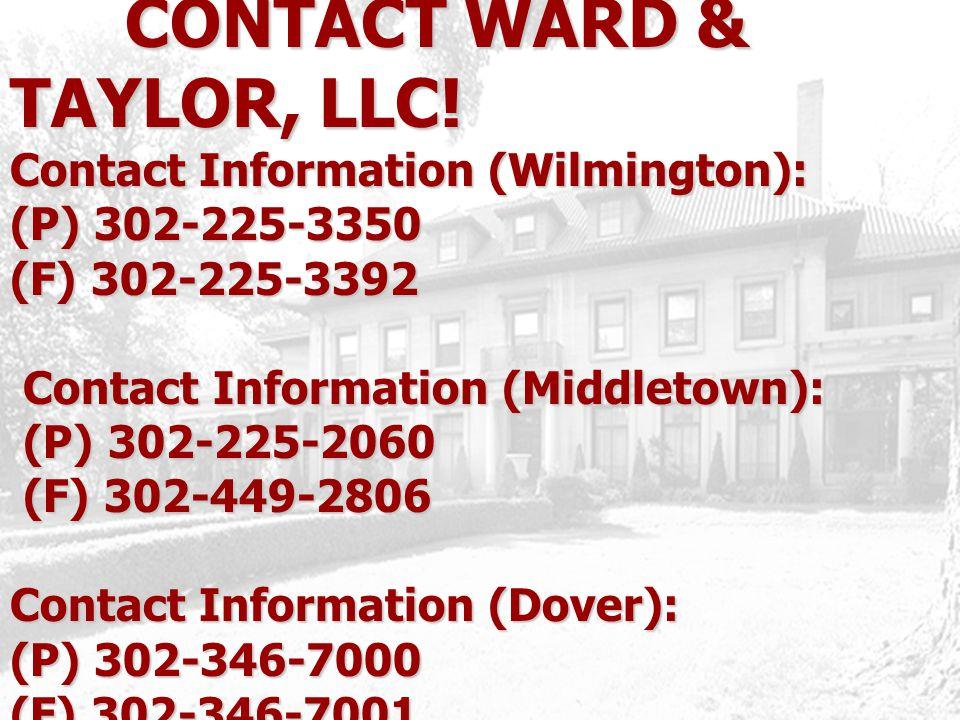 CONTACT WARD & TAYLOR, LLC! Contact Information (Wilmington): (P) 302-225-3350 (F) 302-225-3392 Contact Information (Middletown): (P) 302-225-2060 (F)
