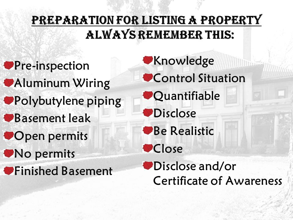 Preparation for Listing a Property: ALWAYS REMEMBER THIS (CON'T) Title issues/title search.