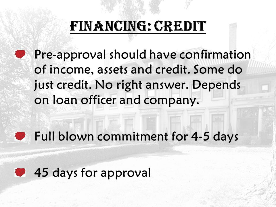 FINANCING: CREDIT Pre-approval should have confirmation of income, assets and credit.