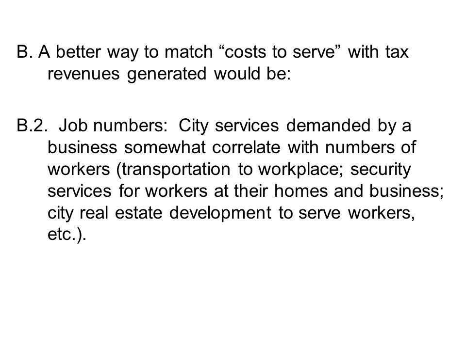 B. A better way to match costs to serve with tax revenues generated would be: B.2.