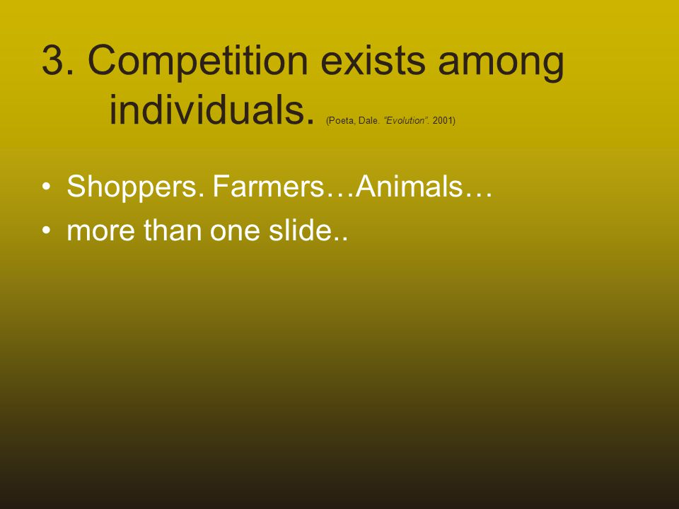 3. Competition exists among individuals. (Poeta, Dale.