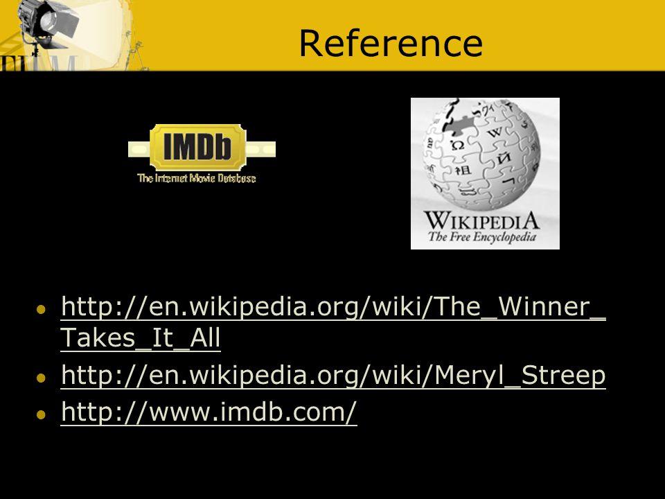 Reference http://en.wikipedia.org/wiki/The_Winner_ Takes_It_All http://en.wikipedia.org/wiki/The_Winner_ Takes_It_All http://en.wikipedia.org/wiki/Meryl_Streep http://www.imdb.com/