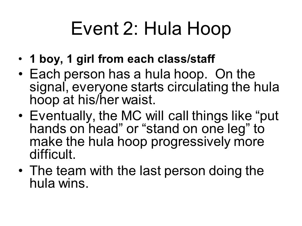 Event 2: Hula Hoop 1 boy, 1 girl from each class/staff Each person has a hula hoop.