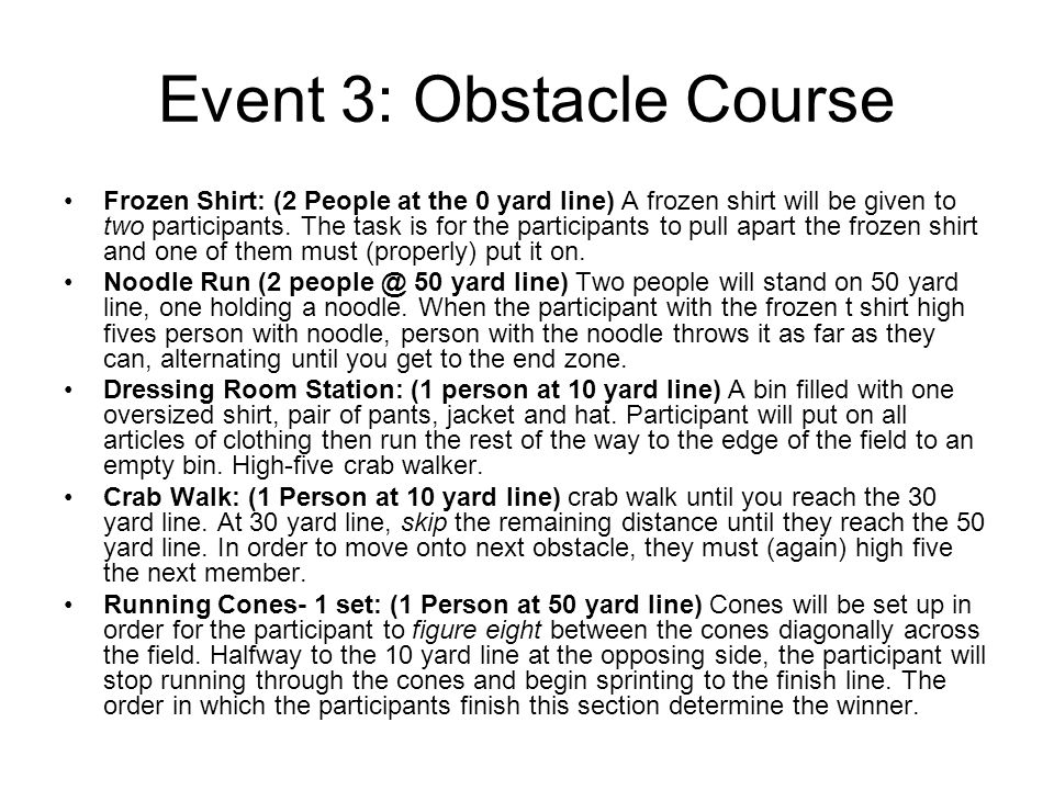Event 3: Obstacle Course Frozen Shirt: (2 People at the 0 yard line) A frozen shirt will be given to two participants.