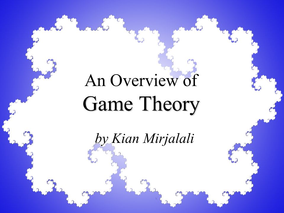 Game Theory An Overview of Game Theory by Kian Mirjalali