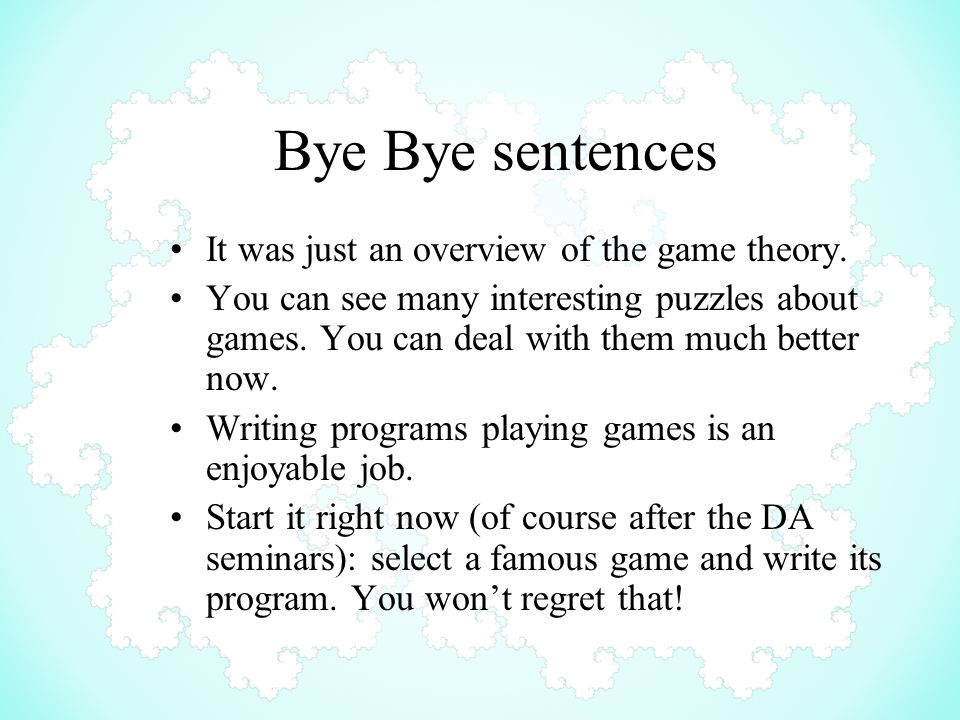 Bye Bye sentences It was just an overview of the game theory.