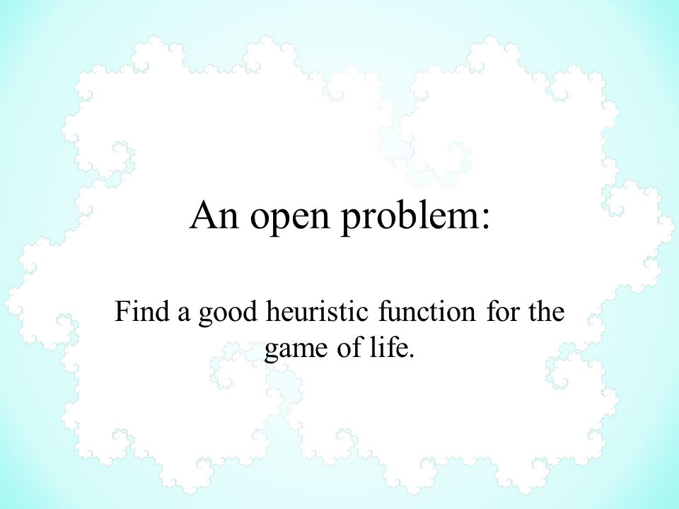 An open problem: Find a good heuristic function for the game of life.
