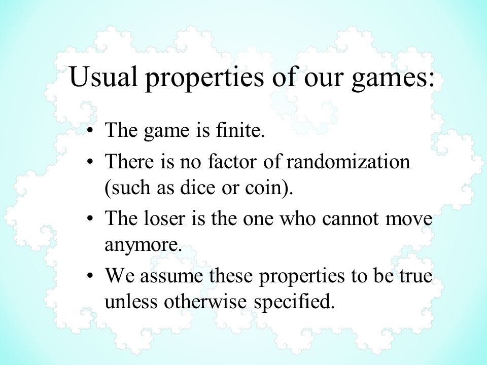Usual properties of our games: The game is finite.