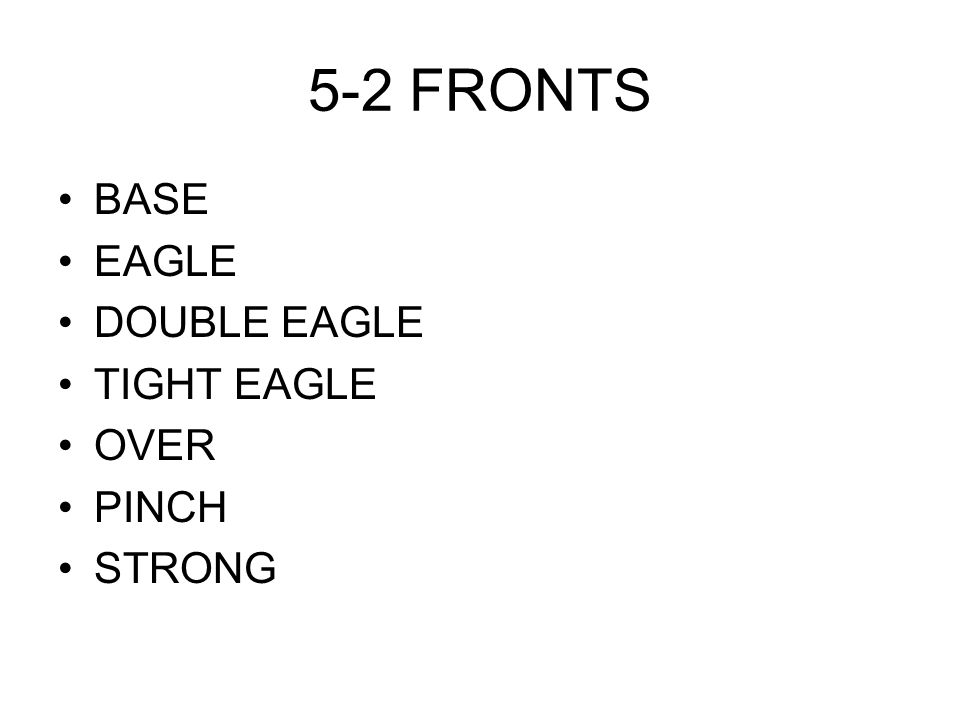 5-2 FRONTS BASE EAGLE DOUBLE EAGLE TIGHT EAGLE OVER PINCH STRONG