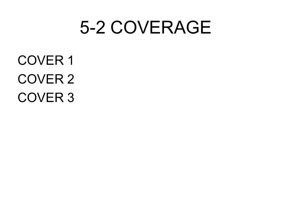 5-2 COVERAGE COVER 1 COVER 2 COVER 3