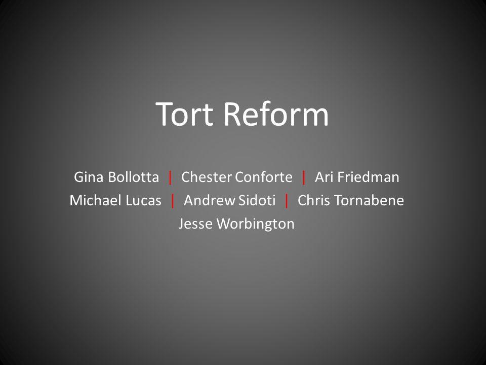 Tort Reform Gina Bollotta | Chester Conforte | Ari Friedman Michael Lucas | Andrew Sidoti | Chris Tornabene Jesse Worbington