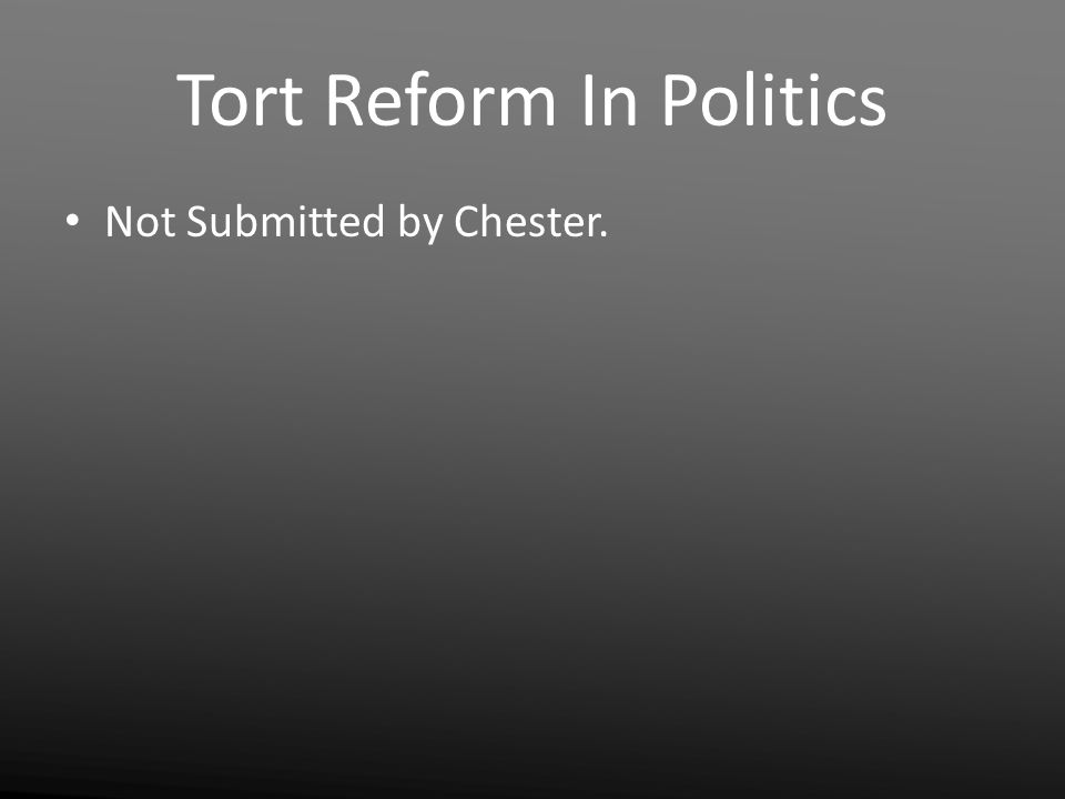 Tort Reform In Politics Not Submitted by Chester.