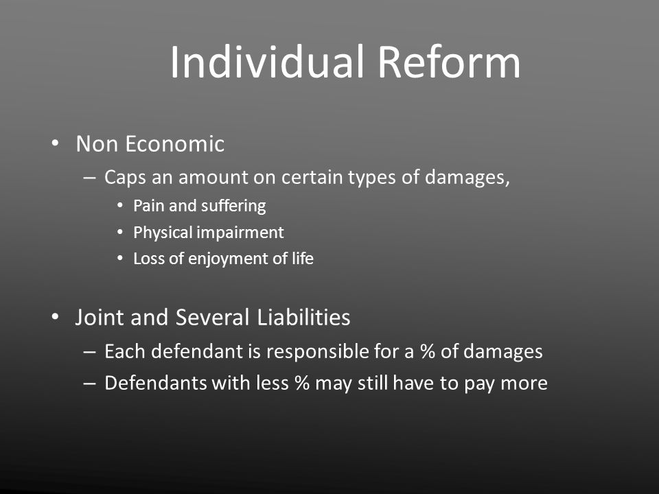Individual Reform Non Economic – Caps an amount on certain types of damages, Pain and suffering Physical impairment Loss of enjoyment of life Joint an