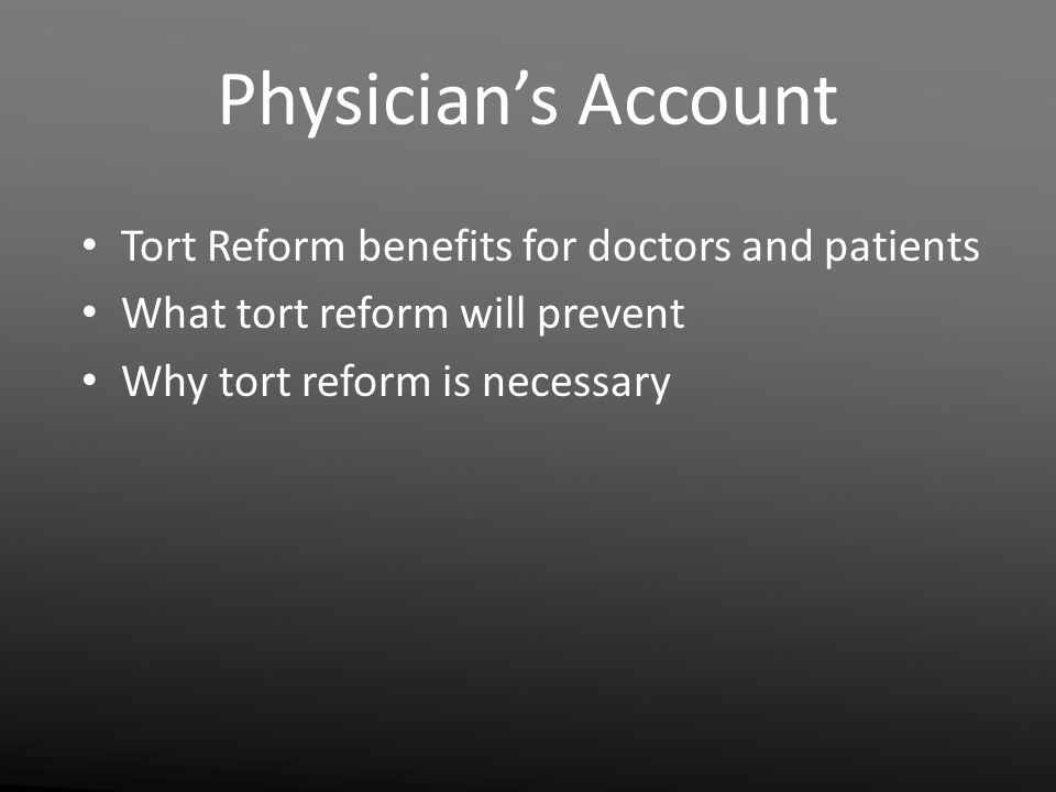 Physician's Account Tort Reform benefits for doctors and patients What tort reform will prevent Why tort reform is necessary