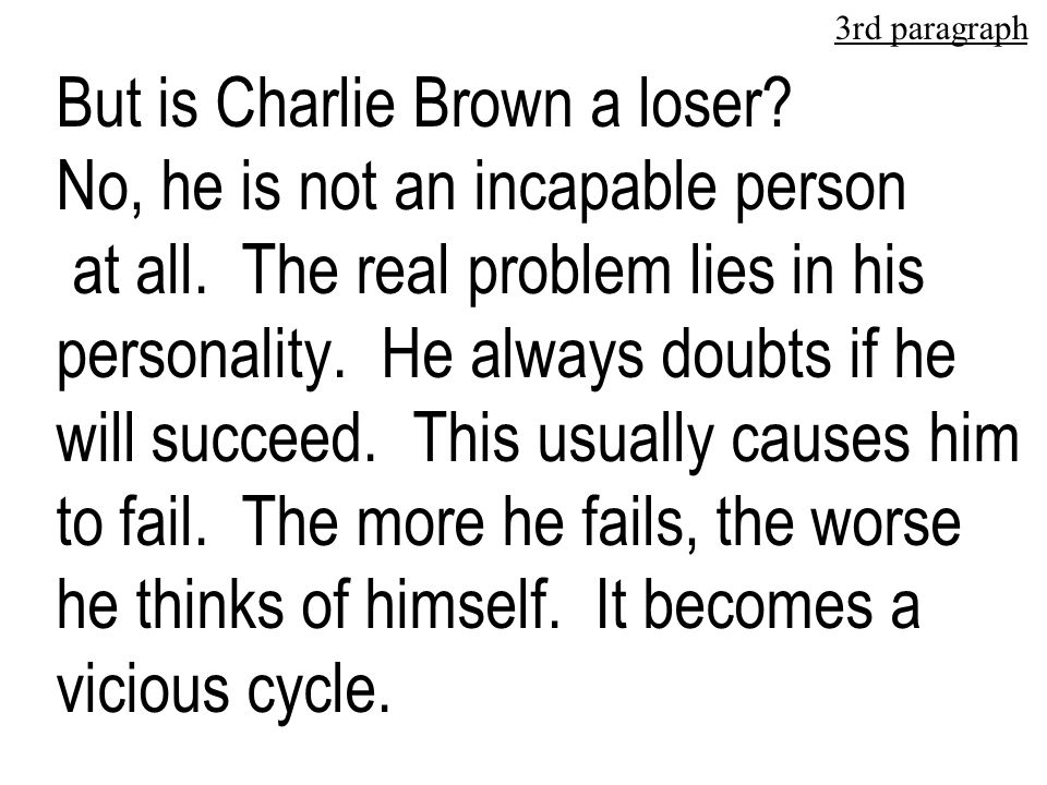 But is Charlie Brown a loser.No, he is not an incapable person at all.