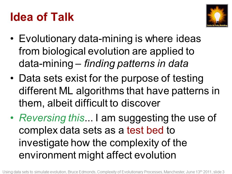 Idea of Talk Evolutionary data-mining is where ideas from biological evolution are applied to data-mining – finding patterns in data Data sets exist f