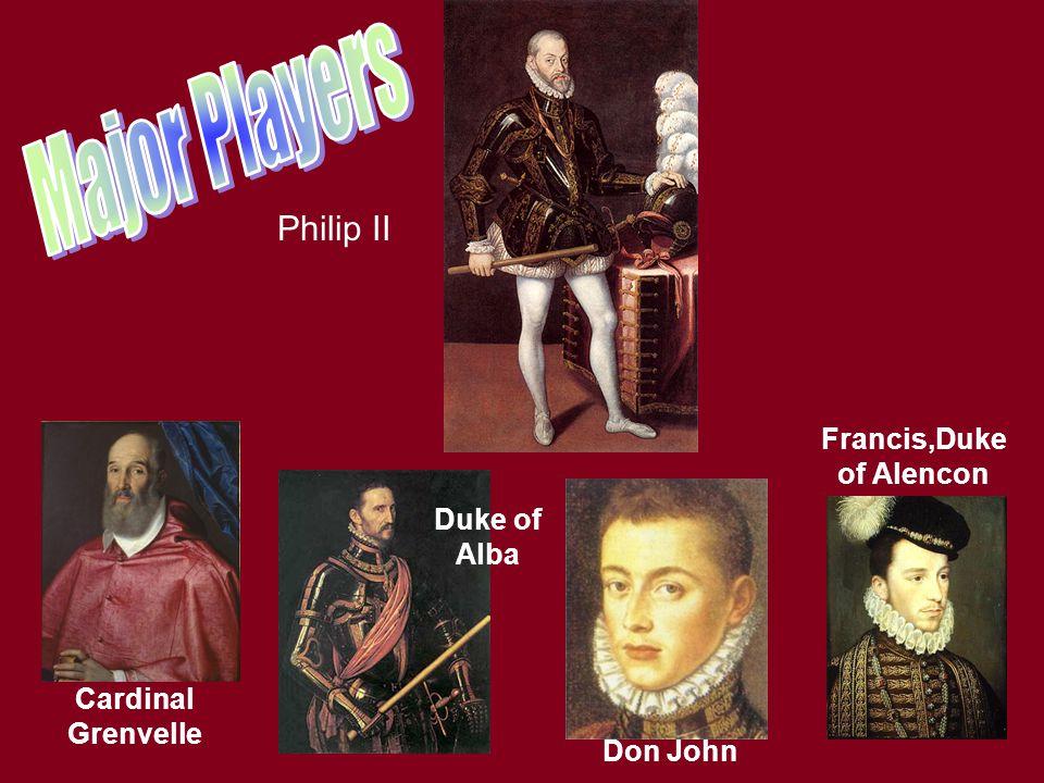 Philip II Cardinal Grenvelle Duke of Alba Don John Francis,Duke of Alencon
