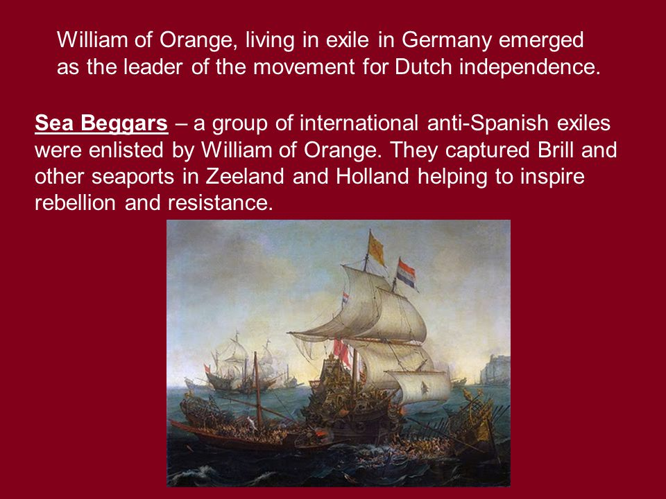 William of Orange, living in exile in Germany emerged as the leader of the movement for Dutch independence.