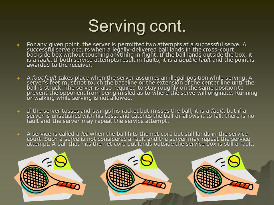 Serving Terminology  Ace- a serve that is untouched by the opponent.