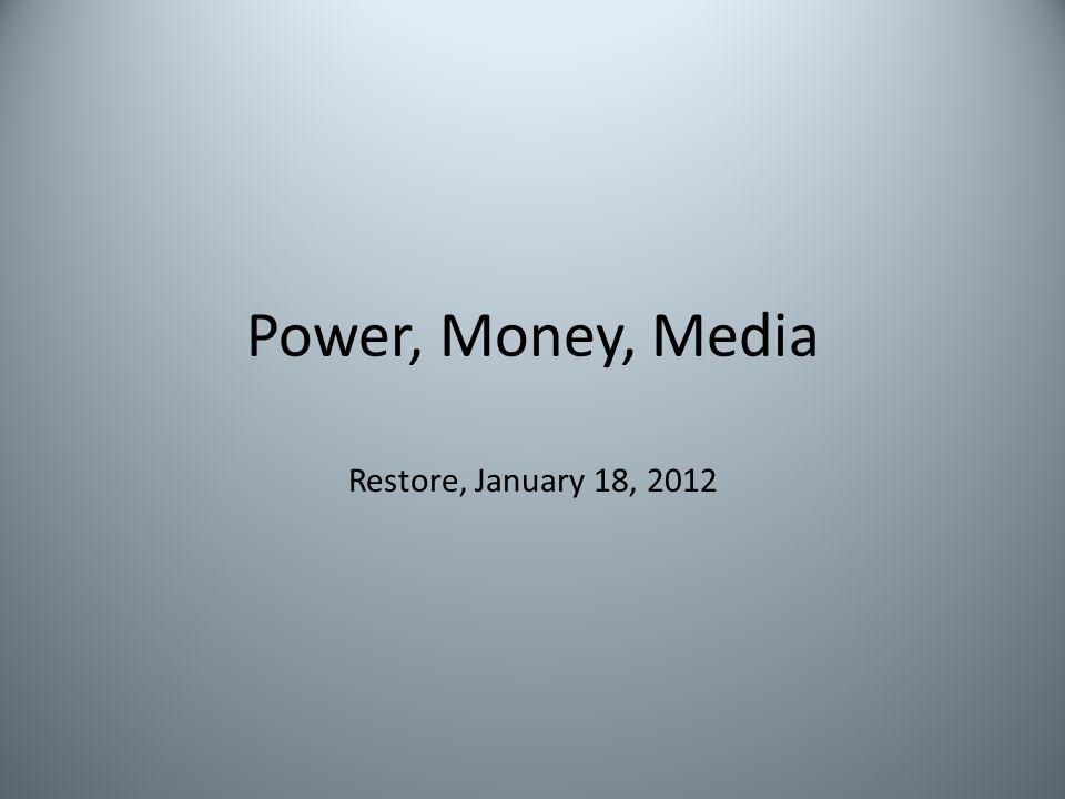 Power, Money, Media Restore, January 18, 2012
