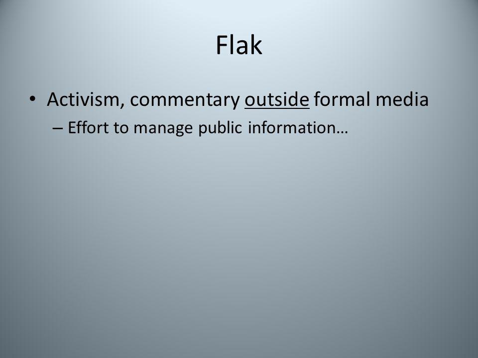 Flak Activism, commentary outside formal media – Effort to manage public information…