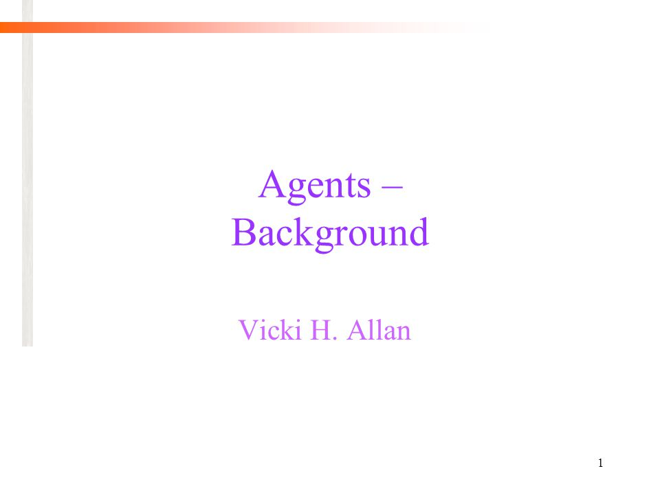 1 Agents – Background Vicki H. Allan