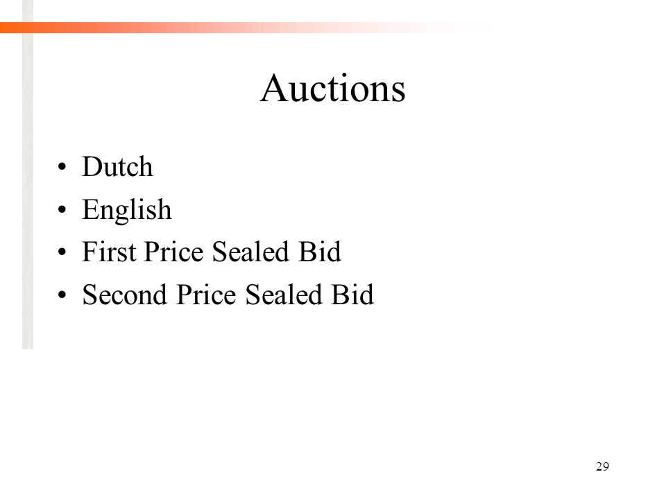 29 Auctions Dutch English First Price Sealed Bid Second Price Sealed Bid