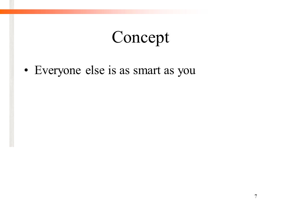 7 Concept Everyone else is as smart as you