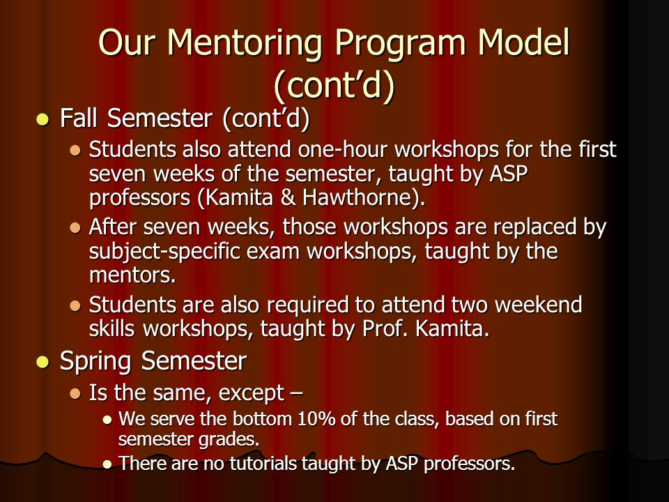 Our Mentoring Program Model Fall Semester: Fall Semester: Only open to first-year students in the bottom 10% of the entering class.