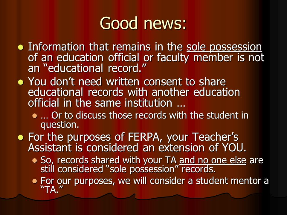 Radioactive FERPA Material Information about a student's: Information about a student's: Grades Grades Work habits Work habits Class performance Class performance Performance in Academic Support Programs Performance in Academic Support Programs Reputation in class Reputation in class In other words, all the stuff we talk about, all the time.
