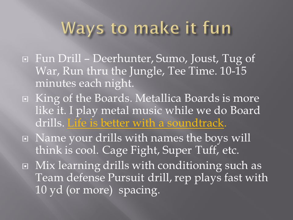  Fun Drill – Deerhunter, Sumo, Joust, Tug of War, Run thru the Jungle, Tee Time.