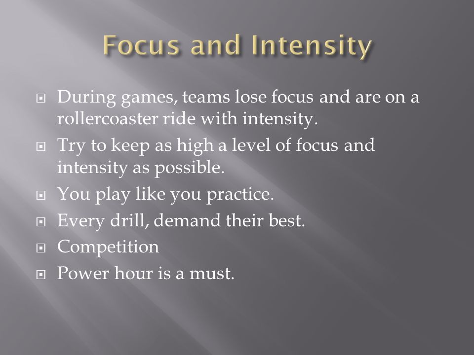  During games, teams lose focus and are on a rollercoaster ride with intensity.