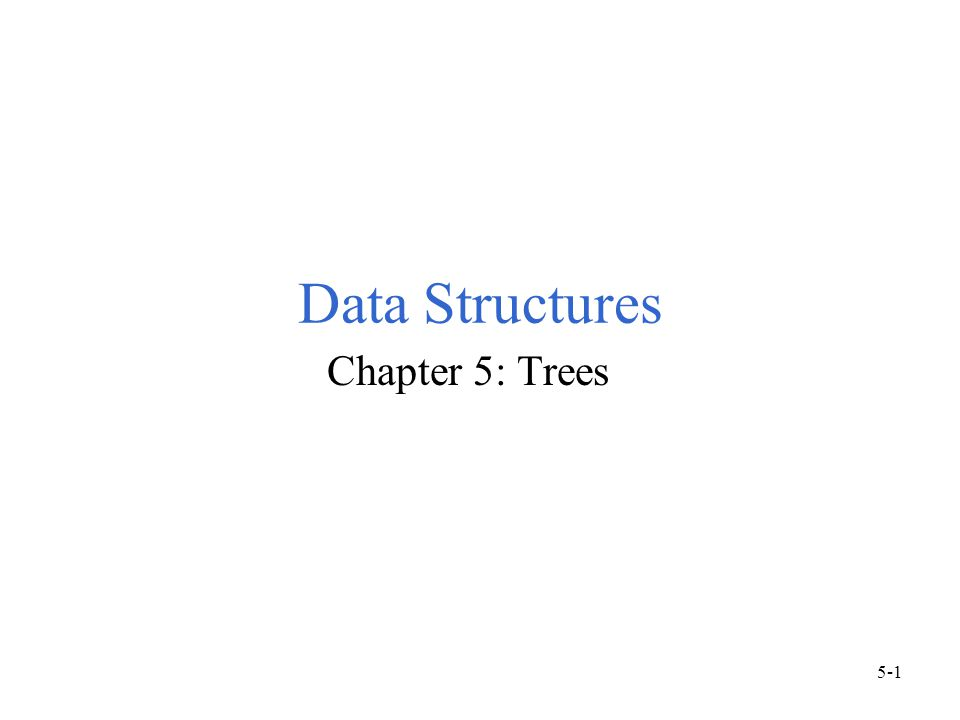 Data Structures Chapter 5: Trees 5-1