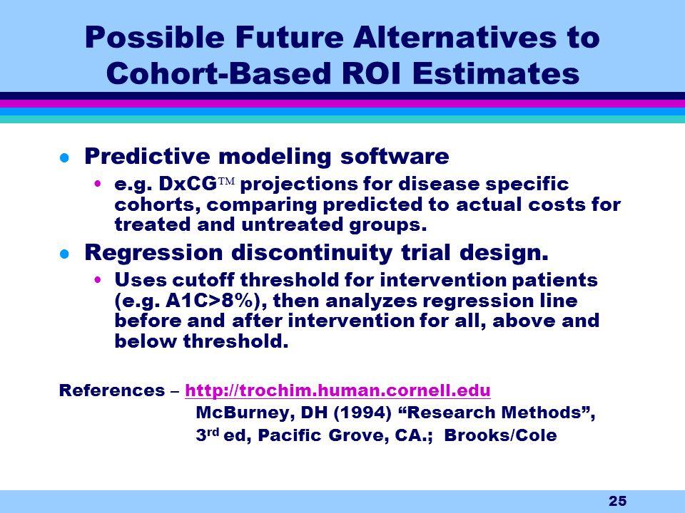 25 Possible Future Alternatives to Cohort-Based ROI Estimates l Predictive modeling software e.g.