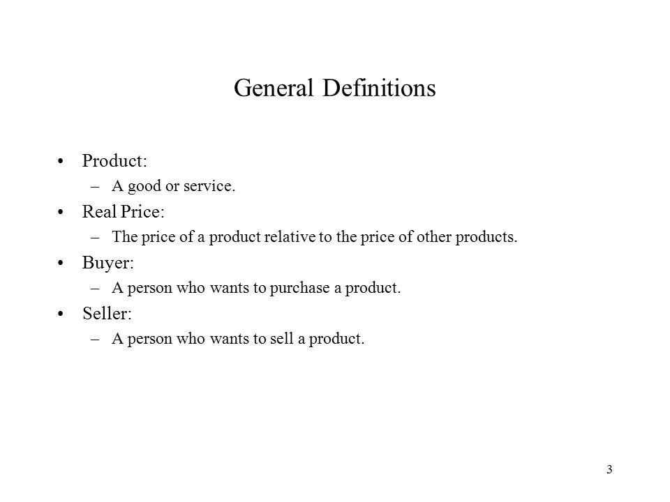 3 General Definitions Product: –A good or service.
