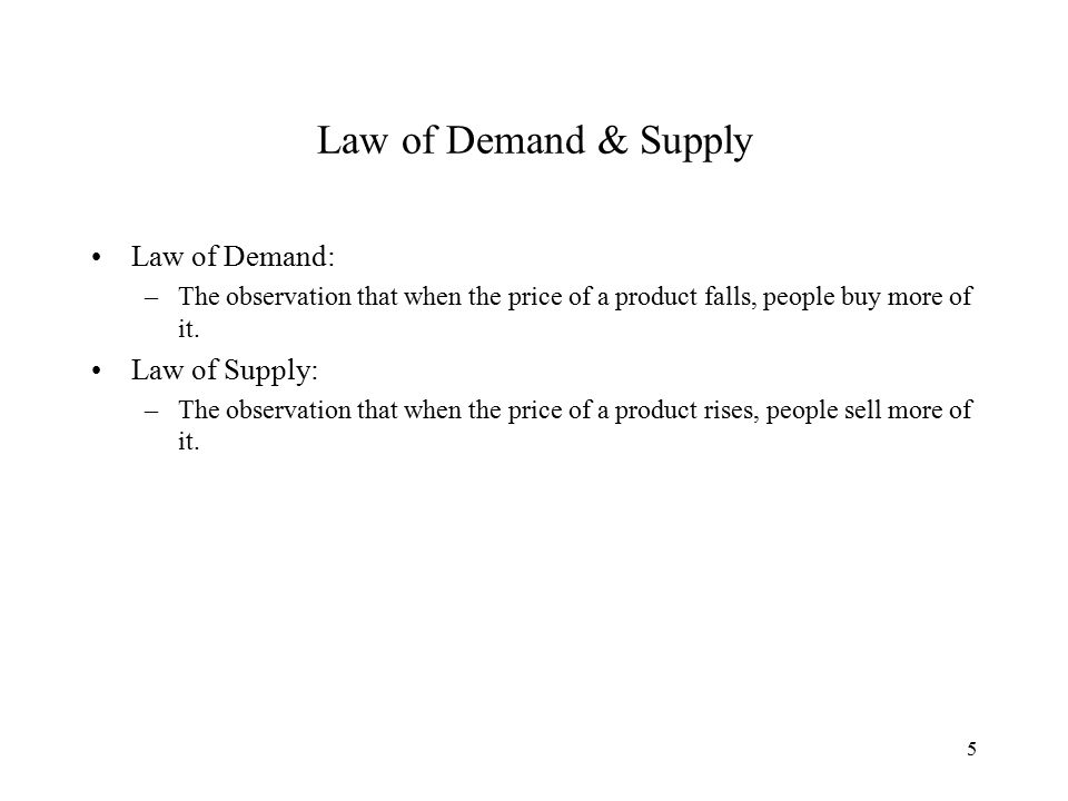 5 Law of Demand & Supply Law of Demand: –The observation that when the price of a product falls, people buy more of it.