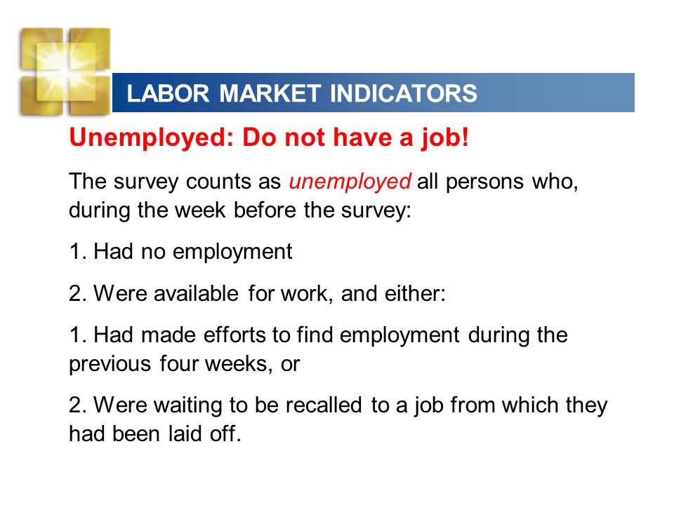 LABOR MARKET INDICATORS Labor force participation rate The percentage of the working-age population who are members of the labor force.