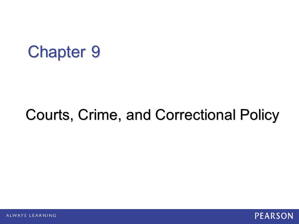 Chapter 9 Chapter 9 Courts, Crime, and Correctional Policy