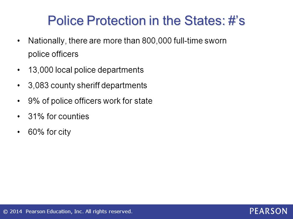 © 2014 Pearson Education, Inc. All rights reserved. Police Protection in the States: #'s Nationally, there are more than 800,000 full-time sworn polic
