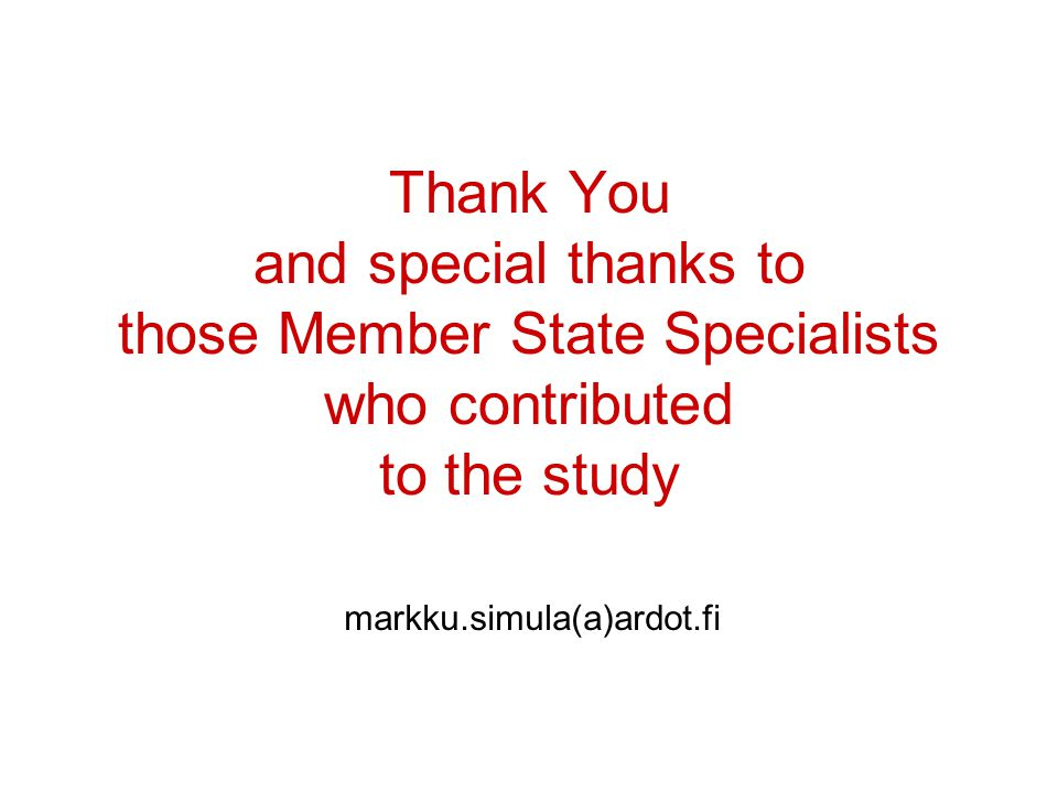 Thank You and special thanks to those Member State Specialists who contributed to the study markku.simula(a)ardot.fi