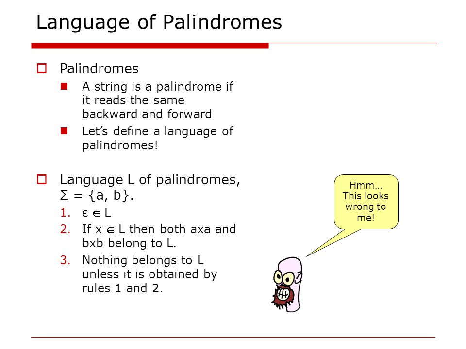 Language of Palindromes  Palindromes A string is a palindrome if it reads the same backward and forward Let's define a language of palindromes.